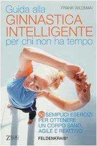 Copertina di <b>Titolo:</b> Guida alla ginnastica intelligente per chi non ha tempo