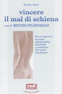 Copertina di <b>Titolo:</b> Vincere il mal di schiena con il metodo Feldenkrais