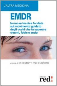 Copertina di <b>Titolo:</b> EMDR. La nuova tecnica sul movimento guidato degli occhi che fa superare traumi, fobie e ansia