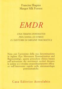 Copertina di <b>Titolo:</b> EMDR. Una terapia innovativa per il superamento dell'ansia, dello stress e dei disturbi di origine traumatica