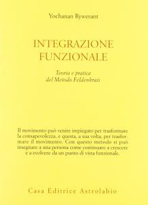 Copertina di <b>Titolo:</b> Integrazione funzionale. Teoria e pratica del metodo Feldenkrais